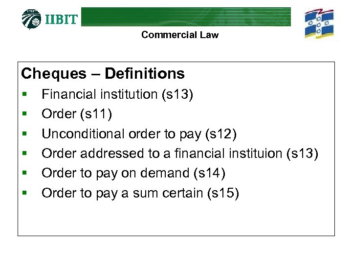 Commercial Law Cheques – Definitions § § § Financial institution (s 13) Order (s