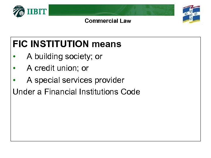 Commercial Law FIC INSTITUTION means • A building society; or • A credit union;