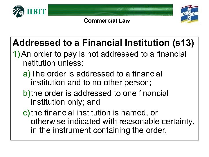 Commercial Law Addressed to a Financial Institution (s 13) 1) An order to pay
