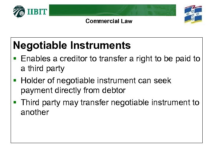Commercial Law Negotiable Instruments § Enables a creditor to transfer a right to be