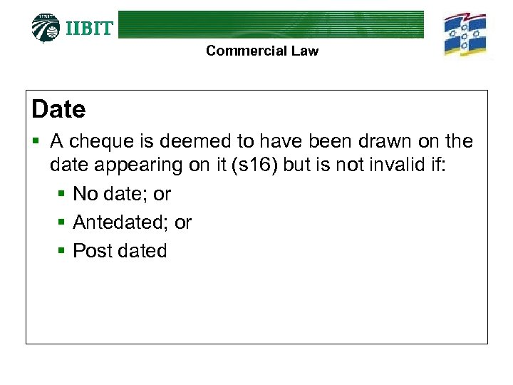Commercial Law Date § A cheque is deemed to have been drawn on the