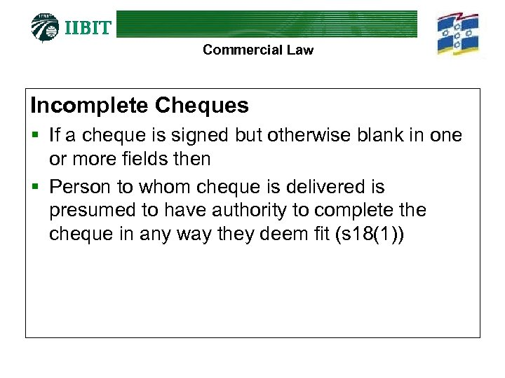 Commercial Law Incomplete Cheques § If a cheque is signed but otherwise blank in