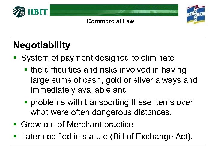 Commercial Law Negotiability § System of payment designed to eliminate § the difficulties and