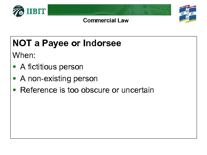 Commercial Law NOT a Payee or Indorsee When: § A fictitious person § A