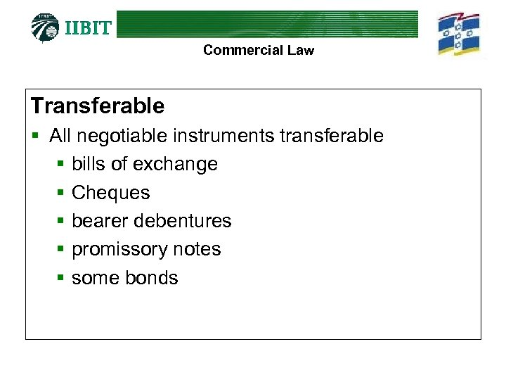 Commercial Law Transferable § All negotiable instruments transferable § bills of exchange § Cheques
