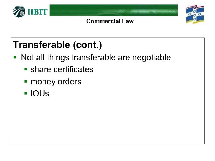 Commercial Law Transferable (cont. ) § Not all things transferable are negotiable § share