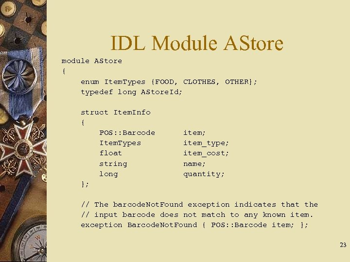 IDL Module AStore module AStore { enum Item. Types {FOOD, CLOTHES, OTHER}; typedef long