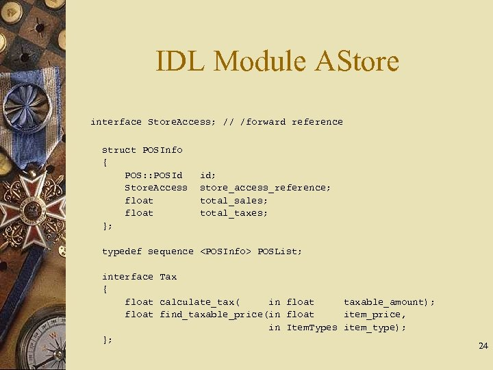 IDL Module AStore interface Store. Access; // /forward reference struct POSInfo { POS: :