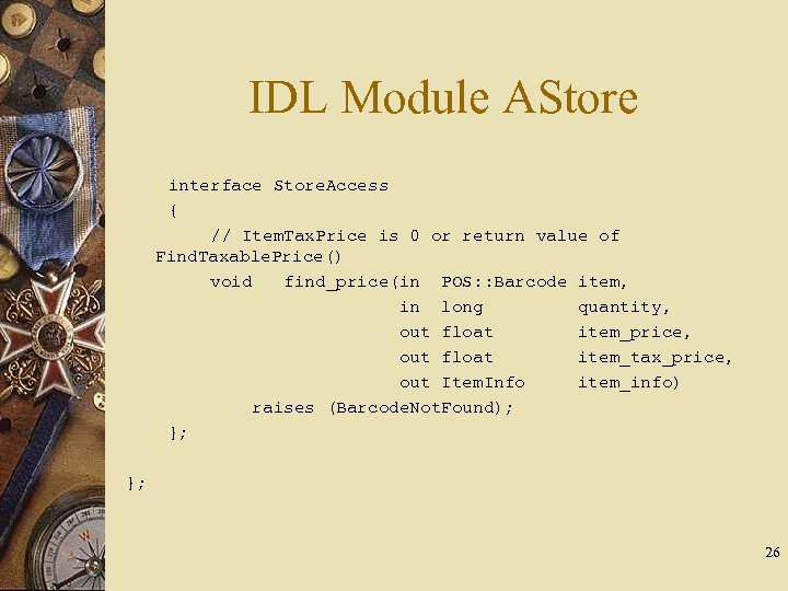 IDL Module AStore interface Store. Access { // Item. Tax. Price is 0 or