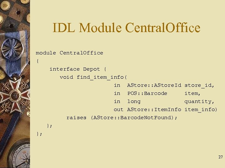 IDL Module Central. Office module Central. Office { interface Depot { void find_item_info( in