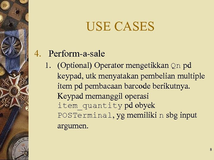 USE CASES 4. Perform-a-sale 1. (Optional) Operator mengetikkan Qn pd keypad, utk menyatakan pembelian