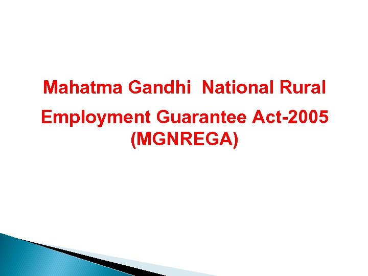 Mahatma Gandhi National Rural Employment Guarantee Act-2005 (MGNREGA)