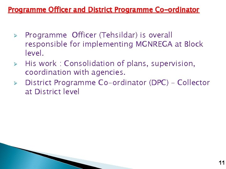Programme Officer and District Programme Co-ordinator Ø Ø Ø Programme Officer (Tehsildar) is overall