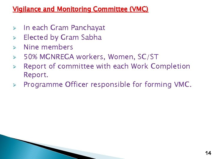 Vigilance and Monitoring Committee (VMC) Ø Ø Ø In each Gram Panchayat Elected by