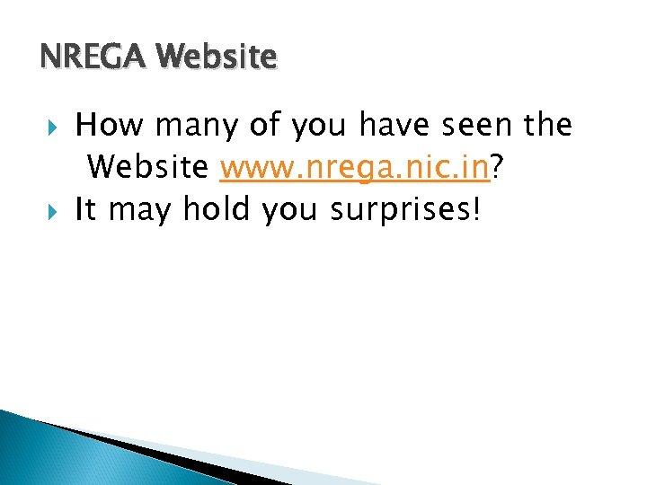 NREGA Website How many of you have seen the Website www. nrega. nic. in?