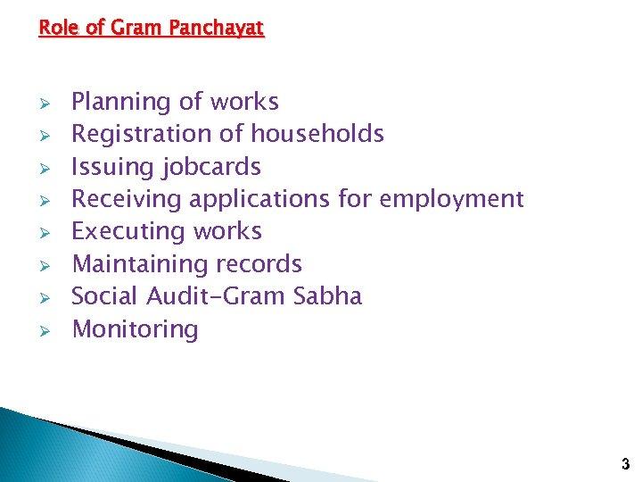 Role of Gram Panchayat Ø Ø Ø Ø Planning of works Registration of households