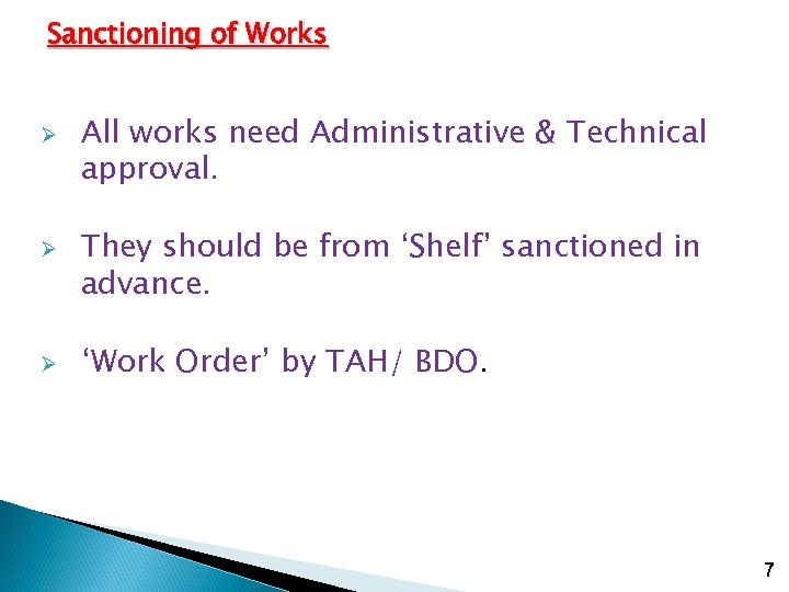 Sanctioning of Works Ø Ø Ø All works need Administrative & Technical approval. They