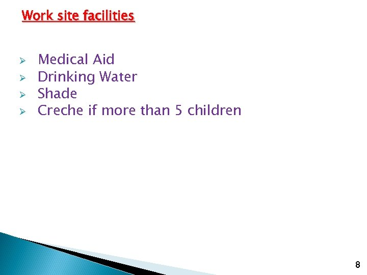 Work site facilities Ø Ø Medical Aid Drinking Water Shade Creche if more than