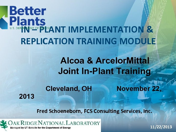 IN – PLANT IMPLEMENTATION & REPLICATION TRAINING MODULE Alcoa & Arcelor. Mittal Joint In-Plant