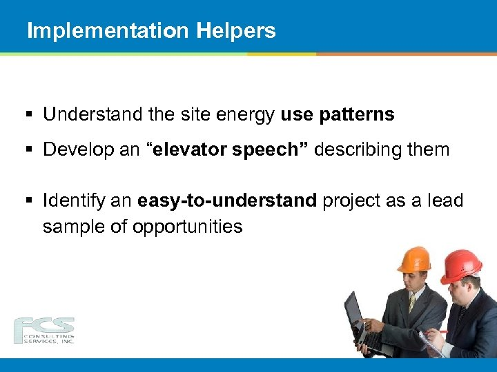 """Implementation Helpers § Understand the site energy use patterns § Develop an """"elevator speech"""""""