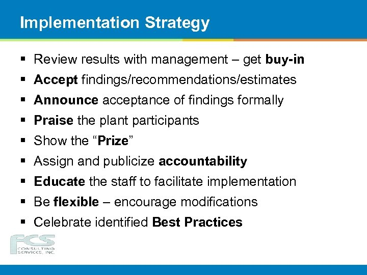 Implementation Strategy § Review results with management – get buy-in § Accept findings/recommendations/estimates §