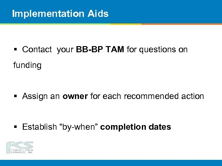 Implementation Aids § Contact your BB-BP TAM for questions on funding § Assign an