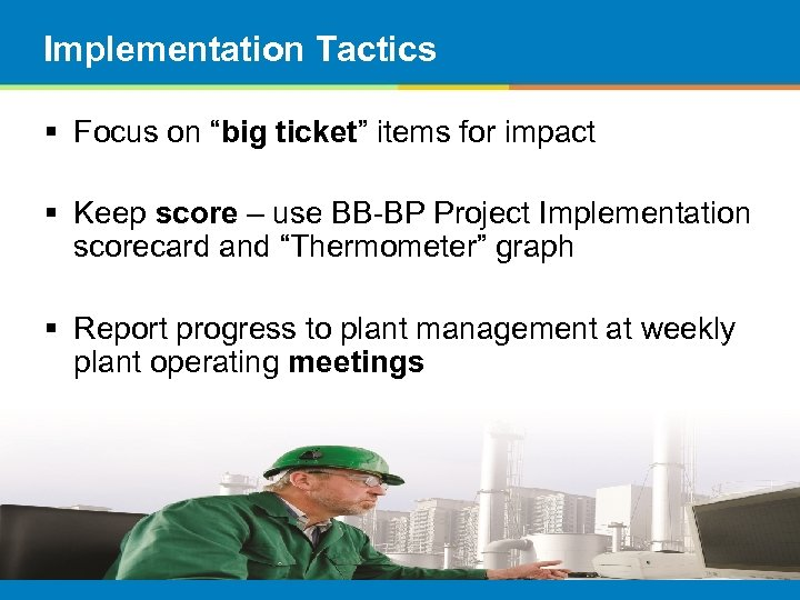 """Implementation Tactics § Focus on """"big ticket"""" items for impact § Keep score –"""