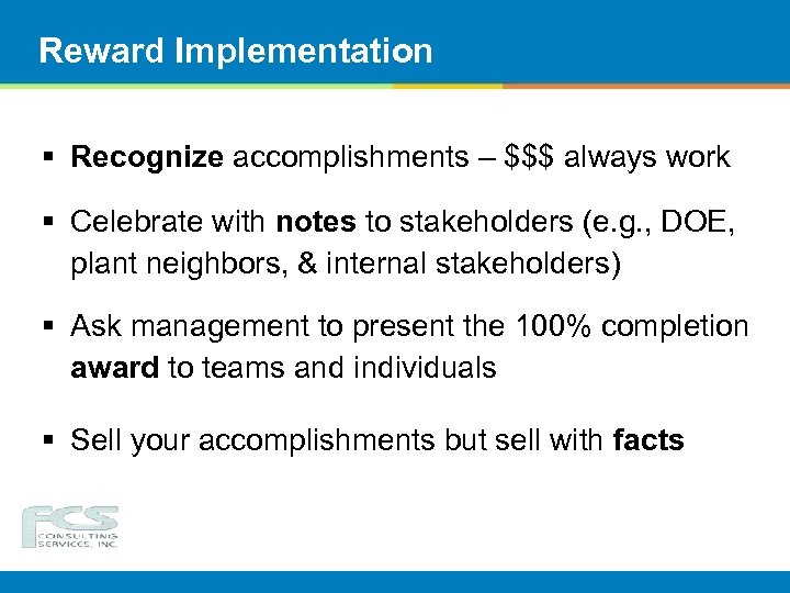 Reward Implementation § Recognize accomplishments – $$$ always work § Celebrate with notes to