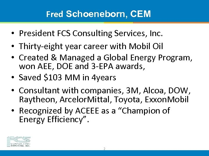 Fred Schoeneborn, CEM • President FCS Consulting Services, Inc. • Thirty-eight year career with