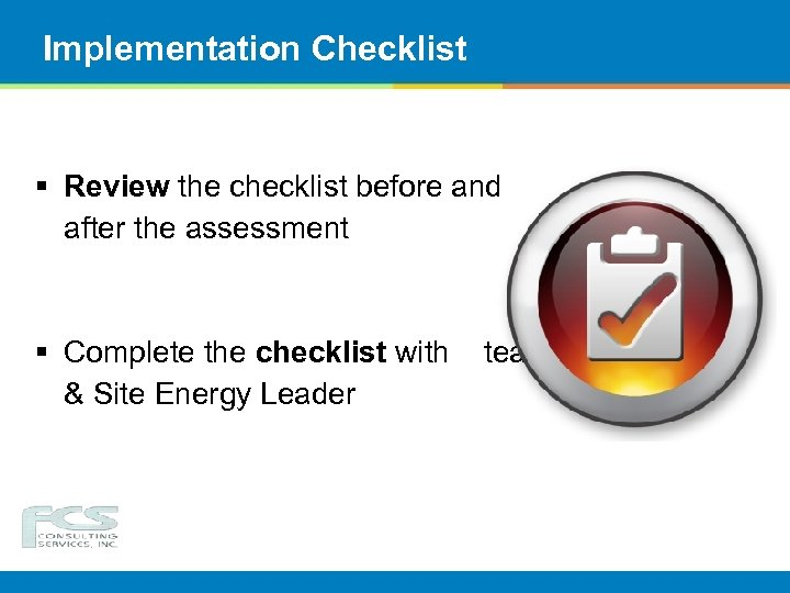 Implementation Checklist § Review the checklist before and after the assessment § Complete the