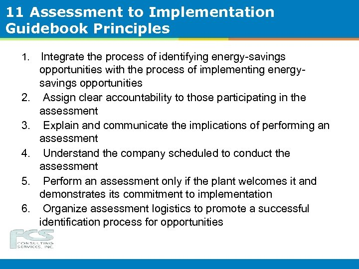 11 Assessment to Implementation Guidebook Principles 1. Integrate the process of identifying energy-savings opportunities