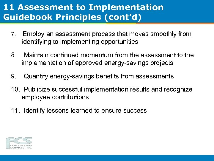 11 Assessment to Implementation Guidebook Principles (cont'd) 7. Employ an assessment process that moves