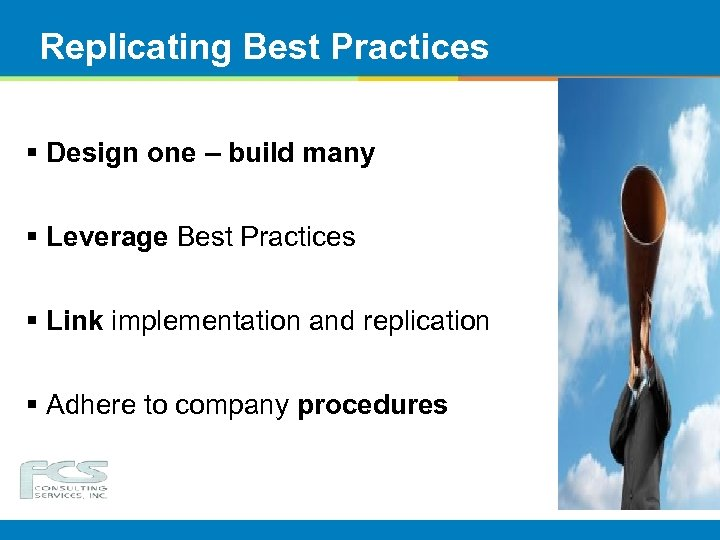 Replicating Best Practices § Design one – build many § Leverage Best Practices §
