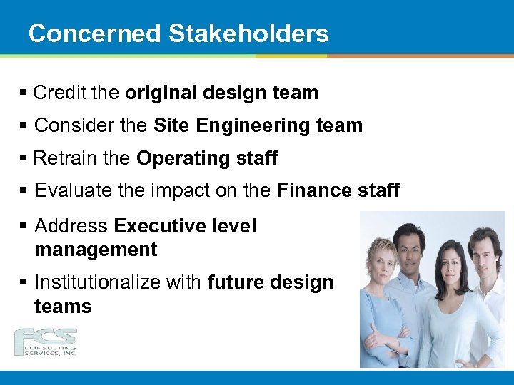 Concerned Stakeholders § Credit the original design team § Consider the Site Engineering team
