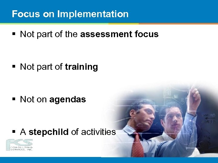 Focus on Implementation § Not part of the assessment focus § Not part of