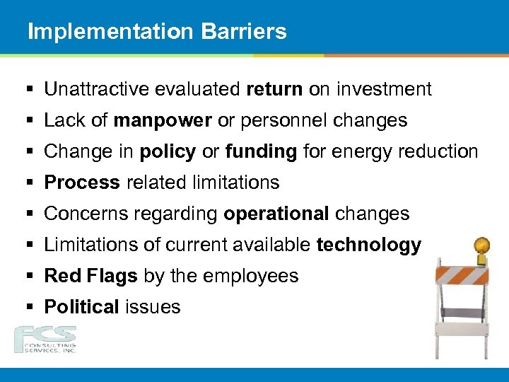 Implementation Barriers § Unattractive evaluated return on investment § Lack of manpower or personnel