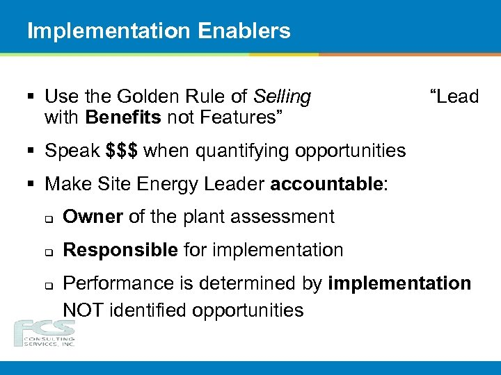 """Implementation Enablers § Use the Golden Rule of Selling """"Lead with Benefits not Features"""""""