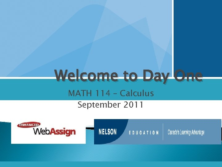 Welcome to Day One MATH 114 – Calculus September 2011