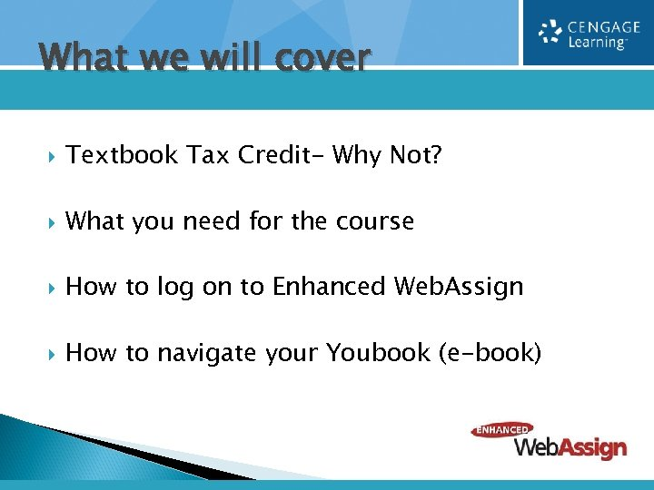 What we will cover Textbook Tax Credit- Why Not? What you need for the