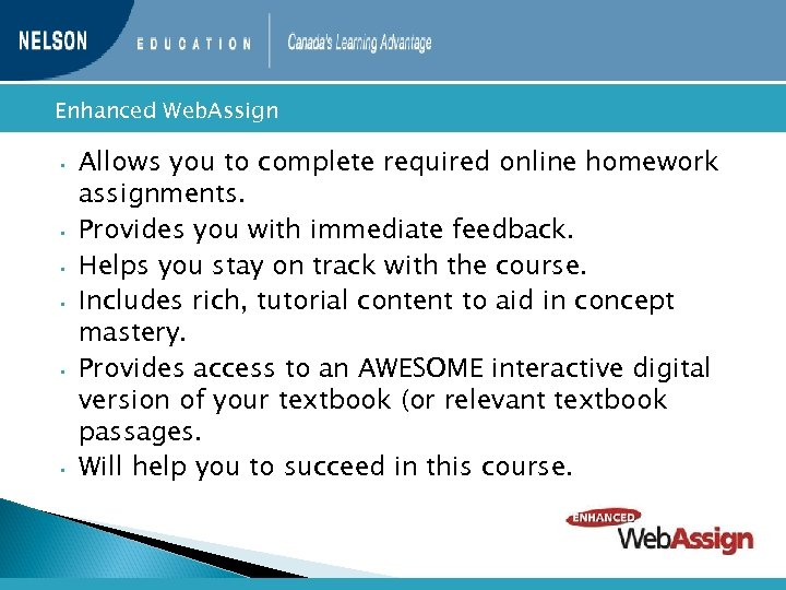 Enhanced • • • Web. Assign Allows you to complete required online homework