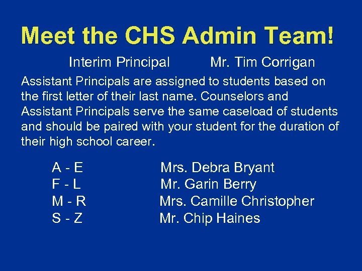 Meet the CHS Admin Team! Interim Principal Mr. Tim Corrigan Assistant Principals are assigned