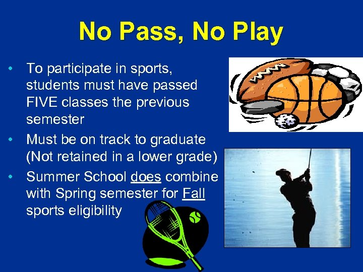 No Pass, No Play • To participate in sports, students must have passed FIVE
