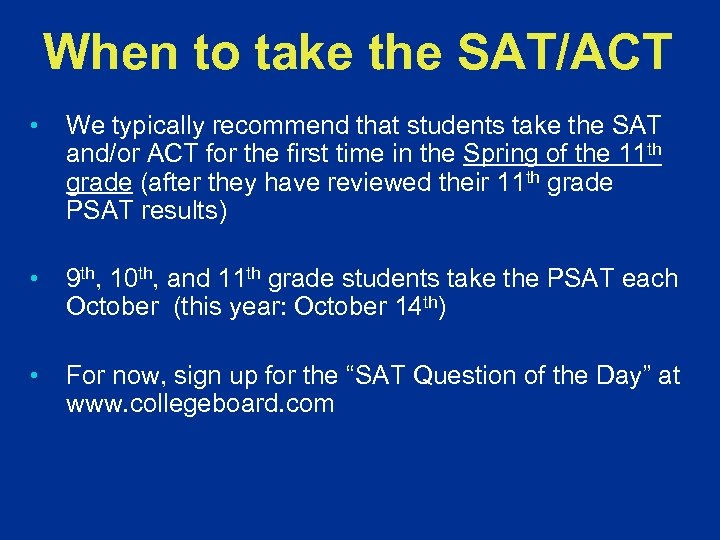 When to take the SAT/ACT • We typically recommend that students take the SAT