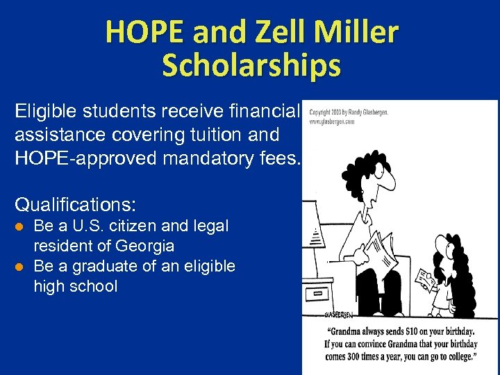 HOPE and Zell Miller Scholarships Eligible students receive financial assistance covering tuition and HOPE-approved
