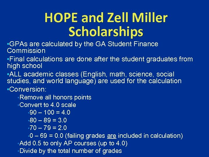 HOPE and Zell Miller Scholarships • GPAs are calculated by the GA Student Finance