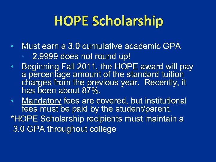 HOPE Scholarship • Must earn a 3. 0 cumulative academic GPA • 2. 9999