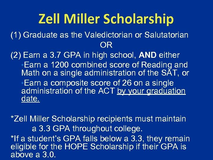 Zell Miller Scholarship (1) Graduate as the Valedictorian or Salutatorian OR (2) Earn a
