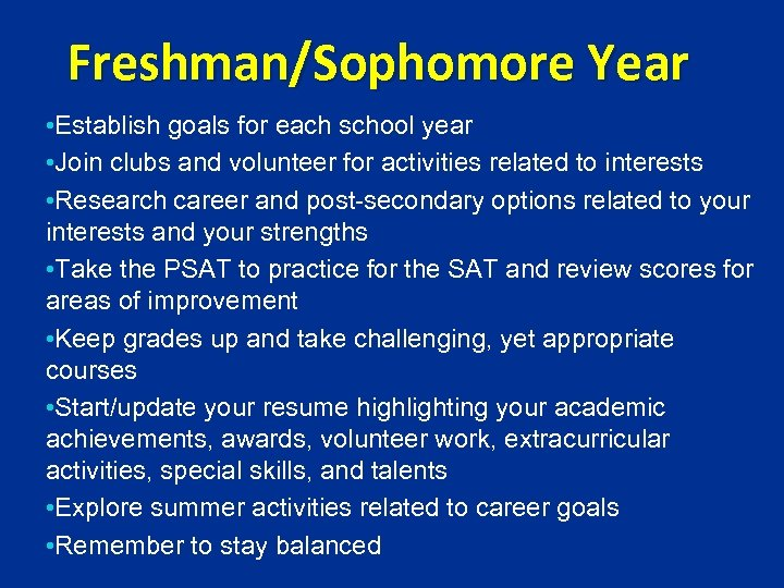Freshman/Sophomore Year • Establish goals for each school year • Join clubs and volunteer