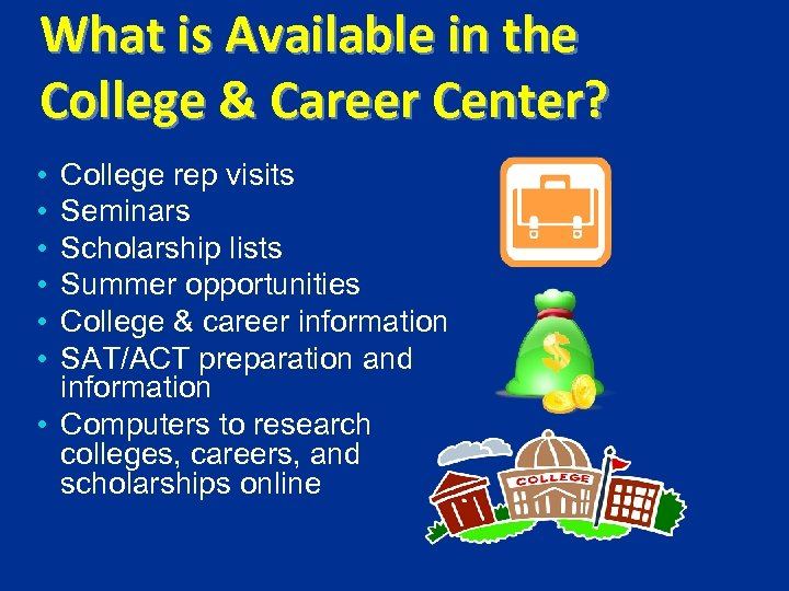 What is Available in the College & Career Center? College rep visits Seminars Scholarship