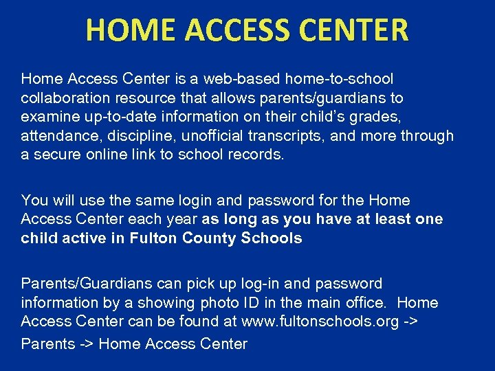 HOME ACCESS CENTER Home Access Center is a web-based home-to-school collaboration resource that allows